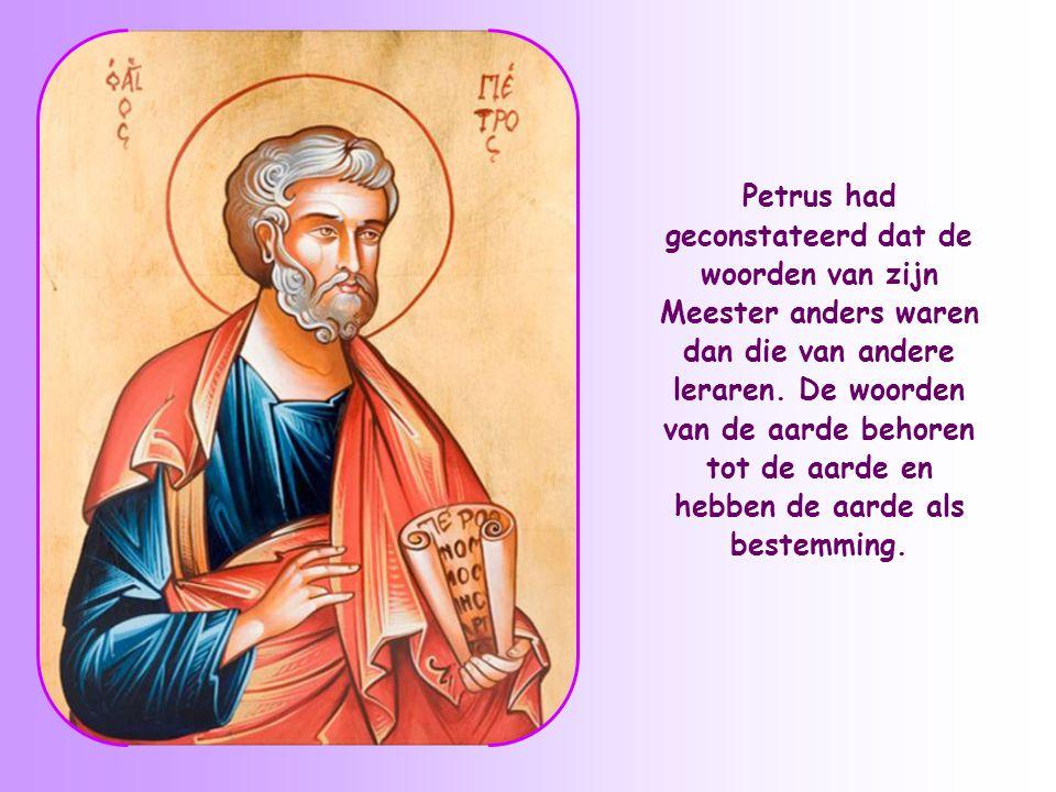 Petrus had geconstateerd dat de woorden van zijn Meester anders waren dan die van andere leraren.
