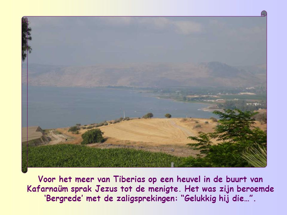 Voor het meer van Tiberias op een heuvel in de buurt van Kafarnaüm sprak Jezus tot de menigte.