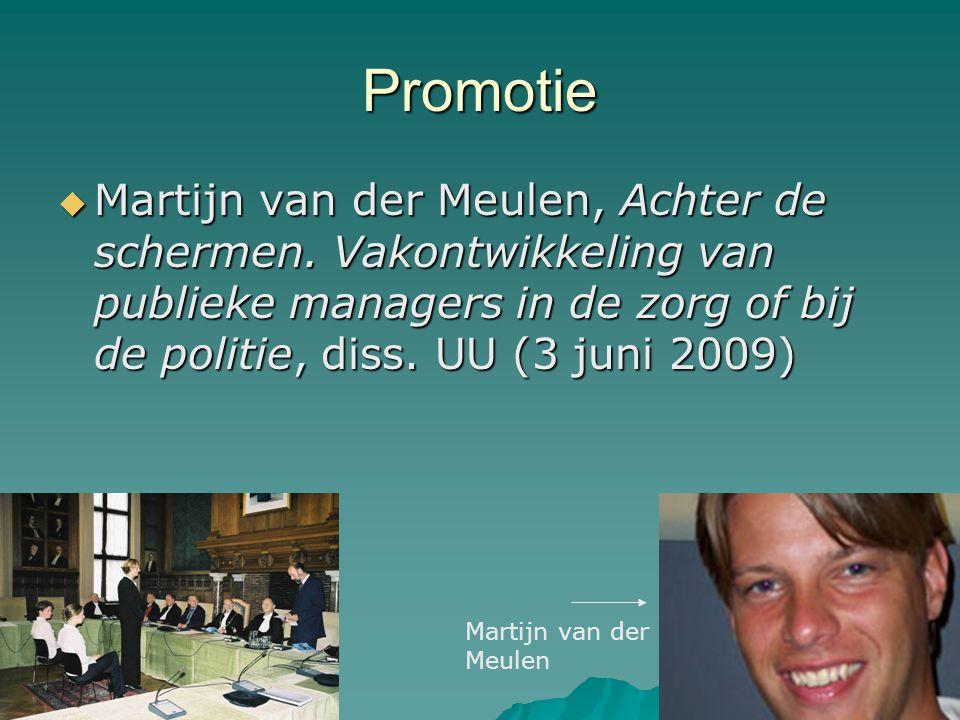 Promotie Martijn van der Meulen, Achter de schermen. Vakontwikkeling van publieke managers in de zorg of bij de politie, diss. UU (3 juni 2009)