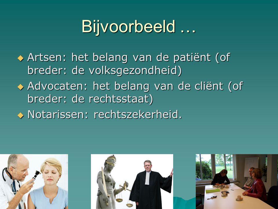 Bijvoorbeeld … Artsen: het belang van de patiënt (of breder: de volksgezondheid) Advocaten: het belang van de cliënt (of breder: de rechtsstaat)