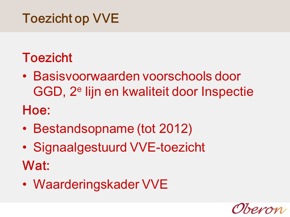 Toezicht op VVE Toezicht. Basisvoorwaarden voorschools door GGD, 2e lijn en kwaliteit door Inspectie.