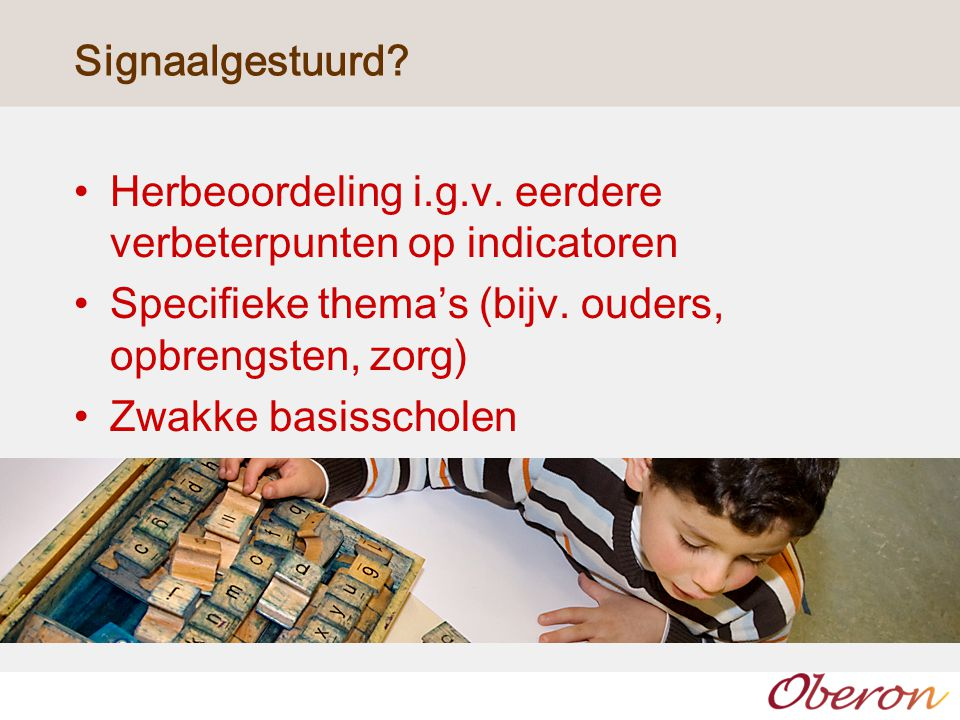 Signaalgestuurd Herbeoordeling i.g.v. eerdere verbeterpunten op indicatoren. Specifieke thema's (bijv. ouders, opbrengsten, zorg)