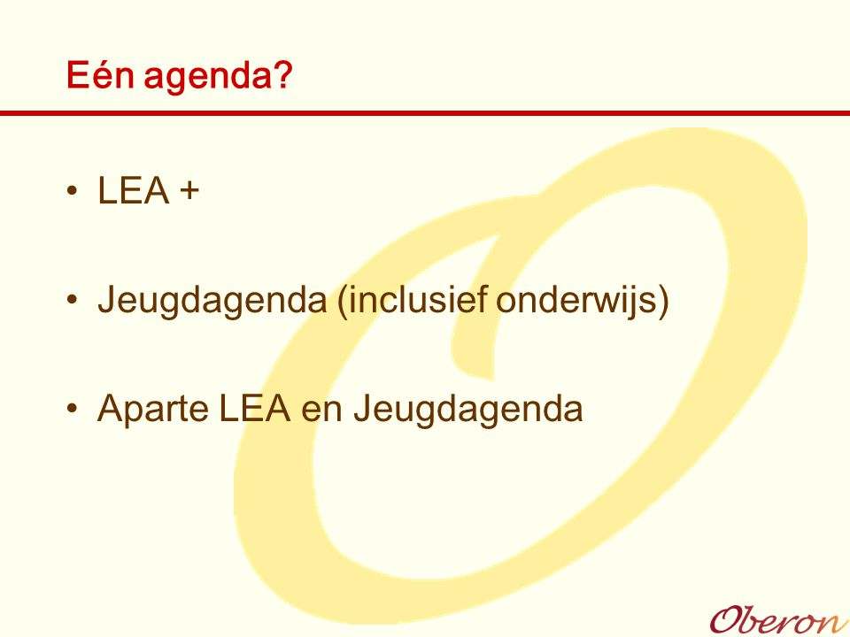 Eén agenda LEA + Jeugdagenda (inclusief onderwijs) Aparte LEA en Jeugdagenda
