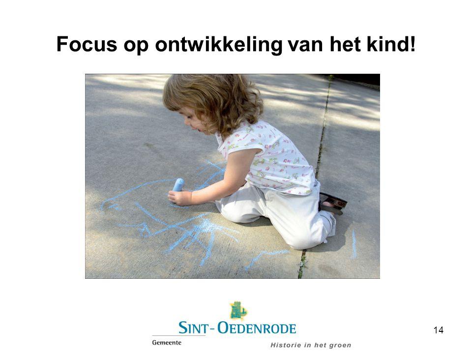 Focus op ontwikkeling van het kind!