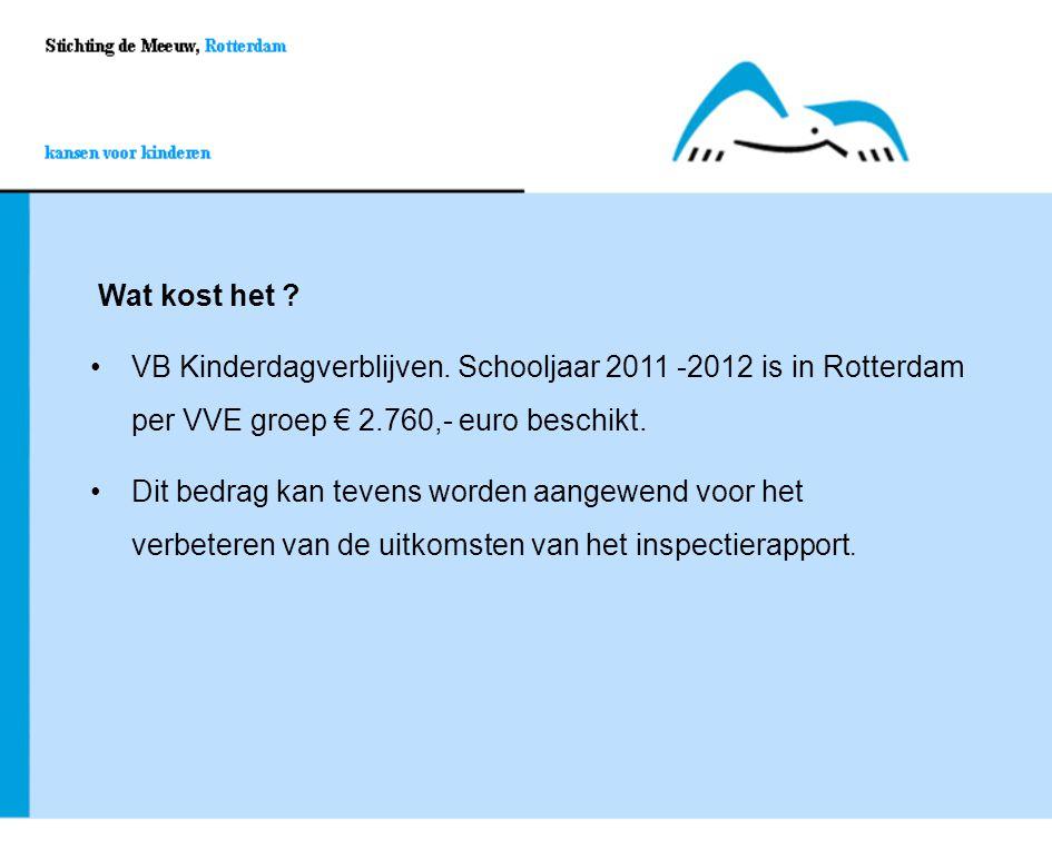Wat kost het VB Kinderdagverblijven. Schooljaar 2011 -2012 is in Rotterdam per VVE groep € 2.760,- euro beschikt.