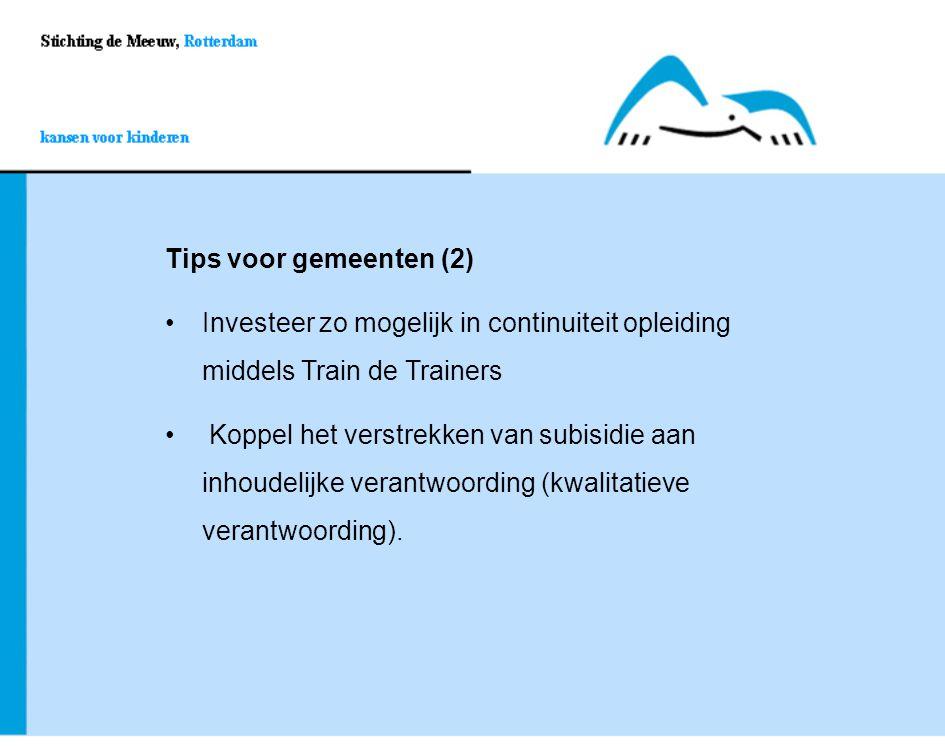 Tips voor gemeenten (2) Investeer zo mogelijk in continuiteit opleiding middels Train de Trainers.
