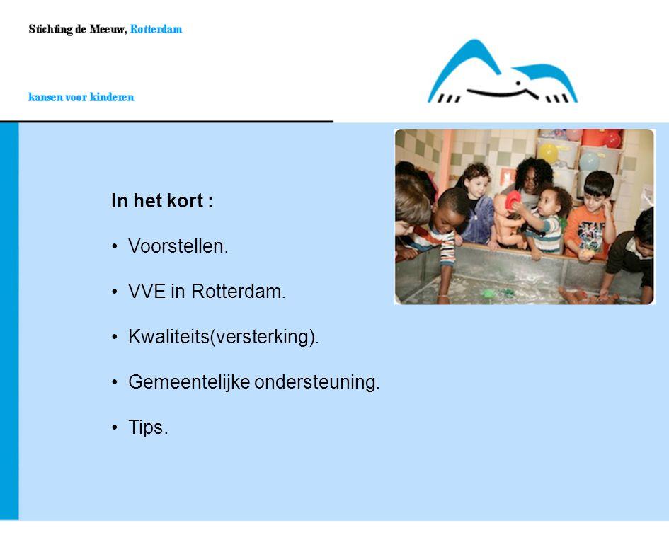In het kort : Voorstellen. VVE in Rotterdam. Kwaliteits(versterking). Gemeentelijke ondersteuning.