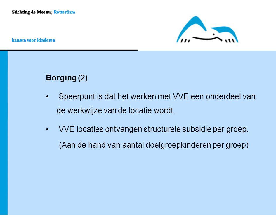 Borging (2) Speerpunt is dat het werken met VVE een onderdeel van de werkwijze van de locatie wordt.