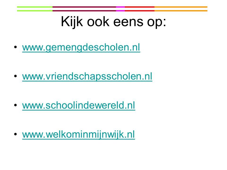 Kijk ook eens op: www.gemengdescholen.nl www.vriendschapsscholen.nl