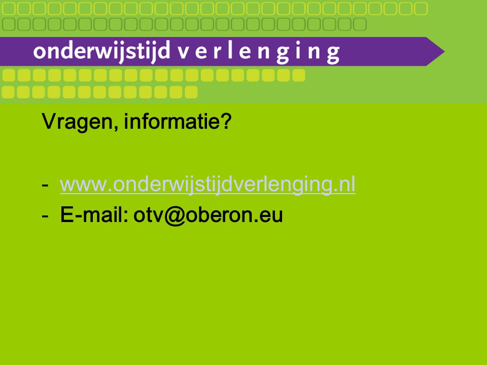 Vragen, informatie www.onderwijstijdverlenging.nl E-mail: otv@oberon.eu