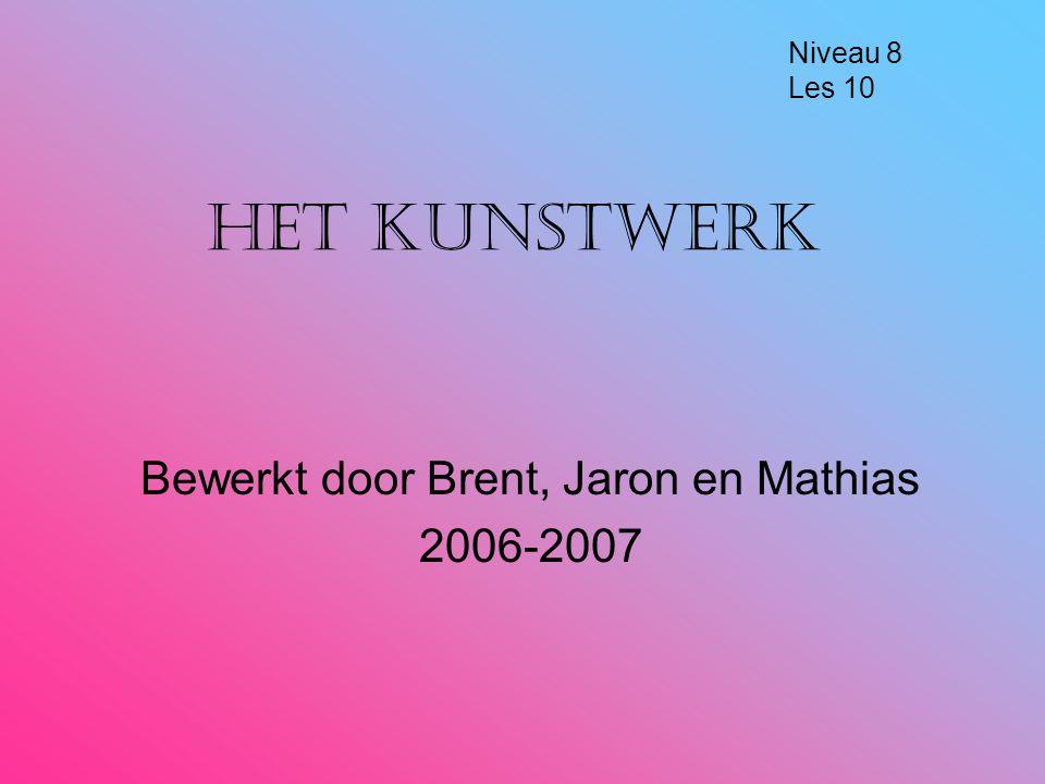 Bewerkt door Brent, Jaron en Mathias 2006-2007