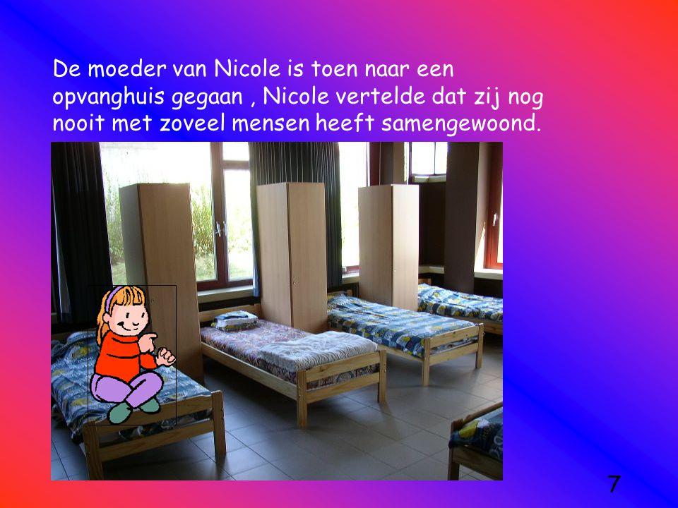 De moeder van Nicole is toen naar een opvanghuis gegaan , Nicole vertelde dat zij nog nooit met zoveel mensen heeft samengewoond.