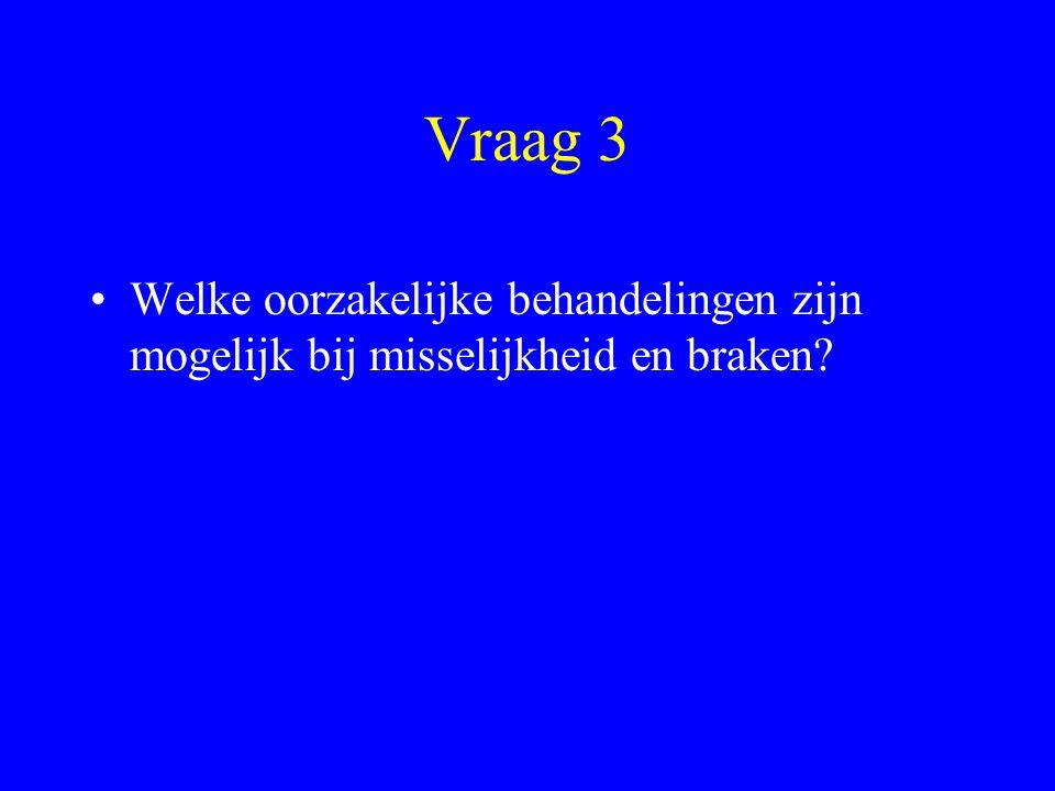 Vraag 3 Welke oorzakelijke behandelingen zijn mogelijk bij misselijkheid en braken