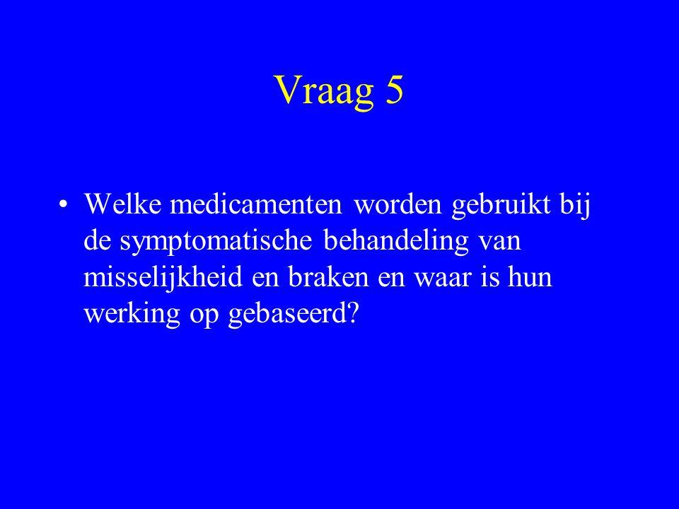 Vraag 5 Welke medicamenten worden gebruikt bij de symptomatische behandeling van misselijkheid en braken en waar is hun werking op gebaseerd
