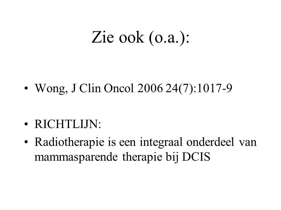 Zie ook (o.a.): Wong, J Clin Oncol 2006 24(7):1017-9 RICHTLIJN: