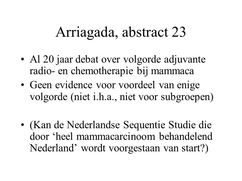 Arriagada, abstract 23 Al 20 jaar debat over volgorde adjuvante radio- en chemotherapie bij mammaca.
