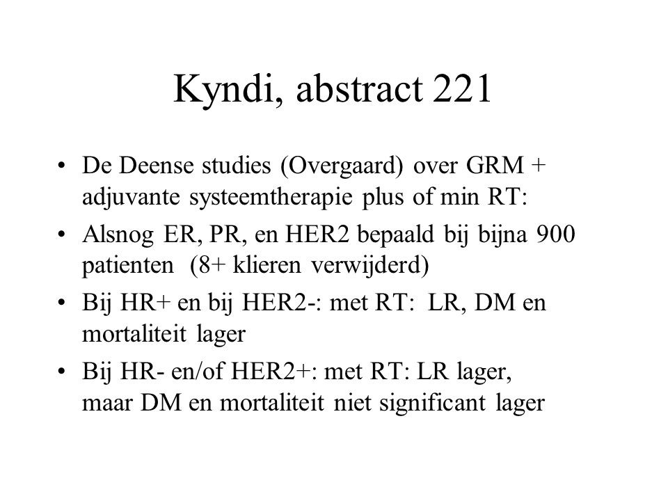 Kyndi, abstract 221 De Deense studies (Overgaard) over GRM + adjuvante systeemtherapie plus of min RT: