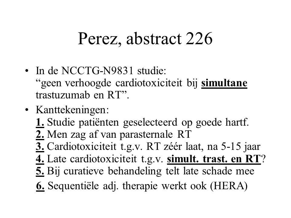 Perez, abstract 226 In de NCCTG-N9831 studie: geen verhoogde cardiotoxiciteit bij simultane trastuzumab en RT .
