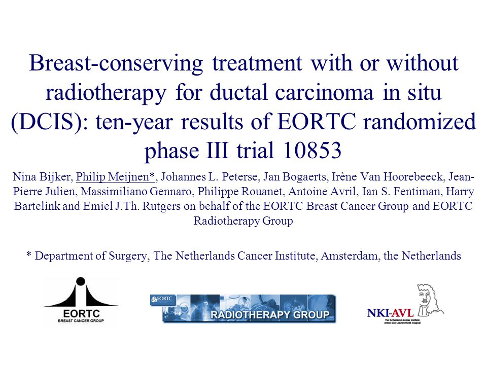 Breast-conserving treatment with or without radiotherapy for ductal carcinoma in situ (DCIS): ten-year results of EORTC randomized phase III trial 10853
