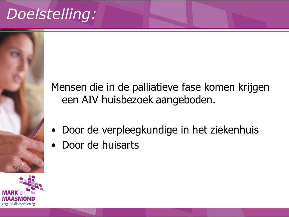 Doelstelling: Mensen die in de palliatieve fase komen krijgen een AIV huisbezoek aangeboden. Door de verpleegkundige in het ziekenhuis.