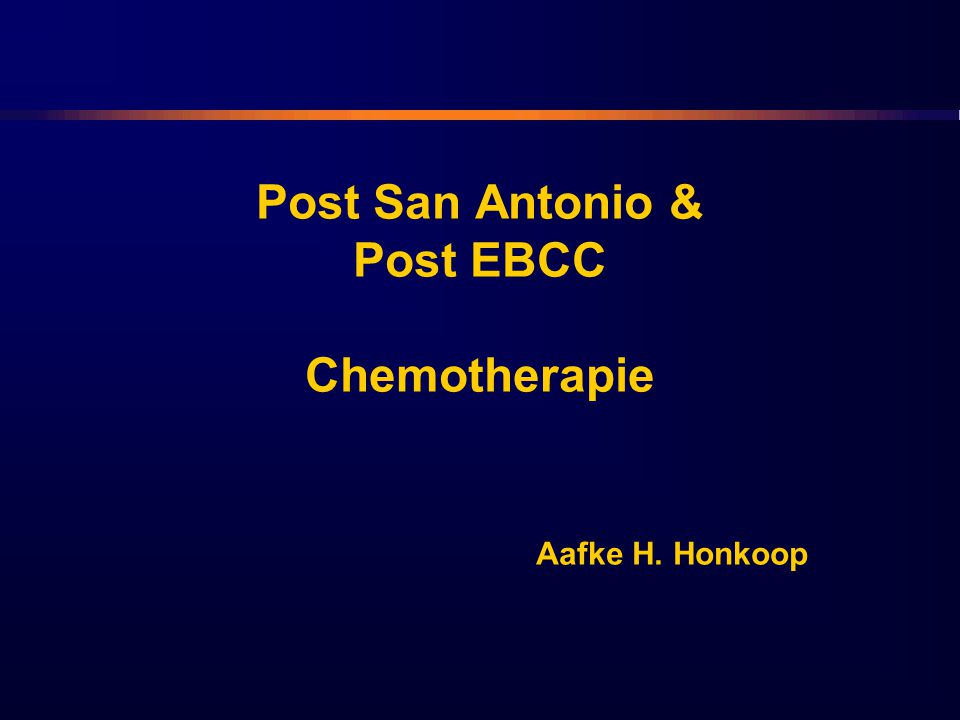Post San Antonio & Post EBCC Chemotherapie Aafke H. Honkoop
