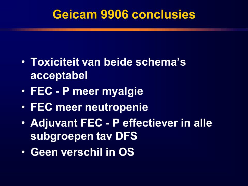 Geicam 9906 conclusies Toxiciteit van beide schema's acceptabel