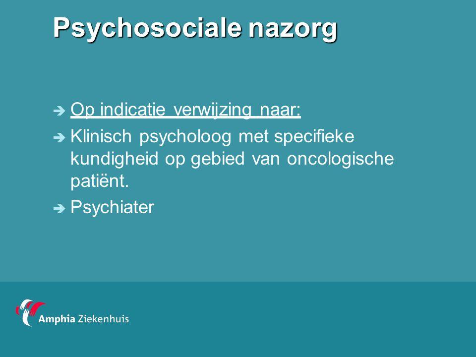 Psychosociale nazorg Op indicatie verwijzing naar: