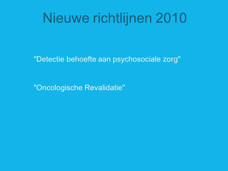Nieuwe richtlijnen 2010 Detectie behoefte aan psychosociale zorg