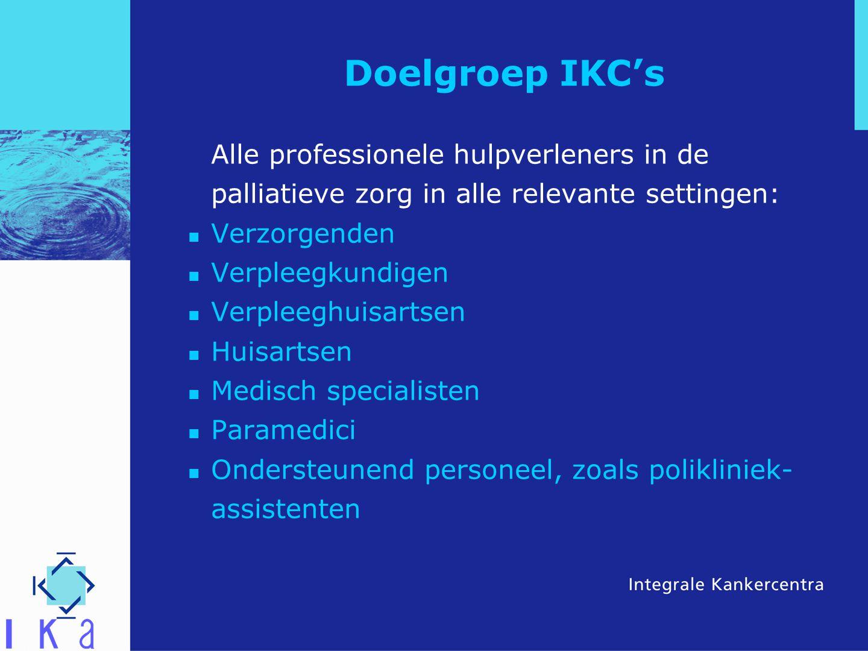 Doelgroep IKC's Alle professionele hulpverleners in de palliatieve zorg in alle relevante settingen: