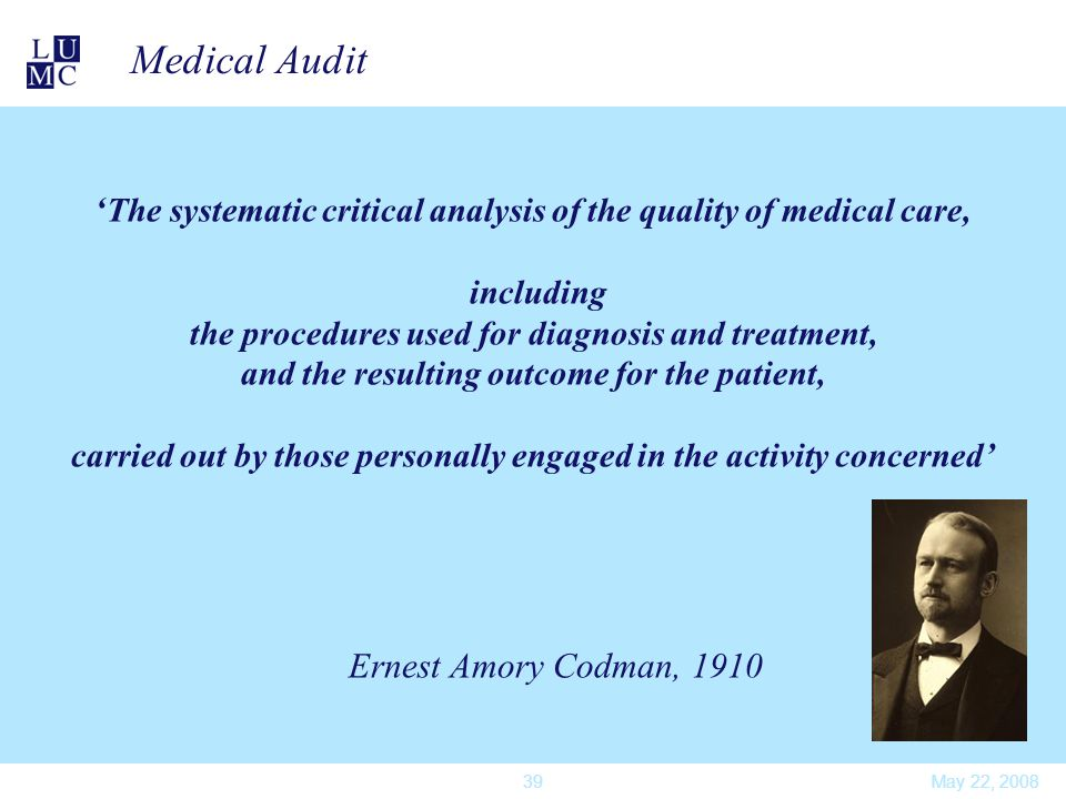 Medical Audit 'The systematic critical analysis of the quality of medical care, including. the procedures used for diagnosis and treatment,