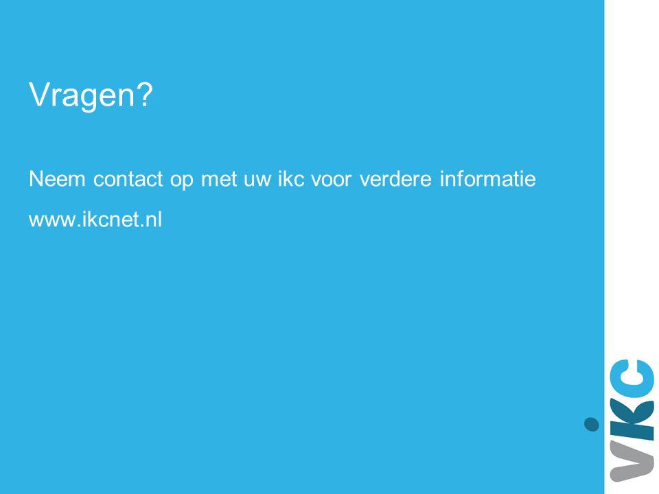 Vragen. Neem contact op met uw ikc voor verdere informatie www. ikcnet