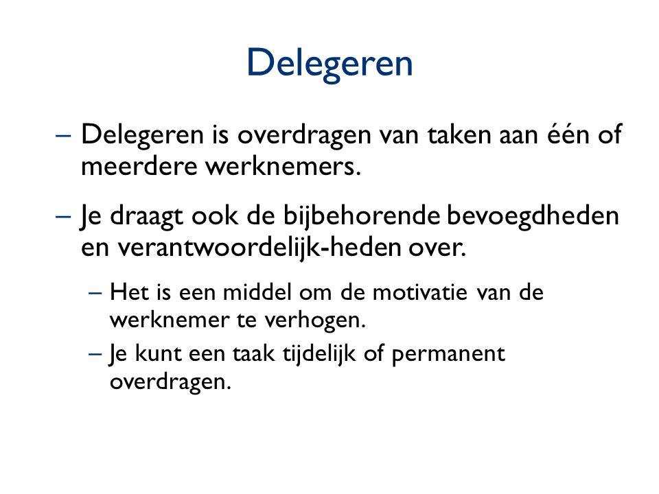 Delegeren Delegeren is overdragen van taken aan één of meerdere werknemers.