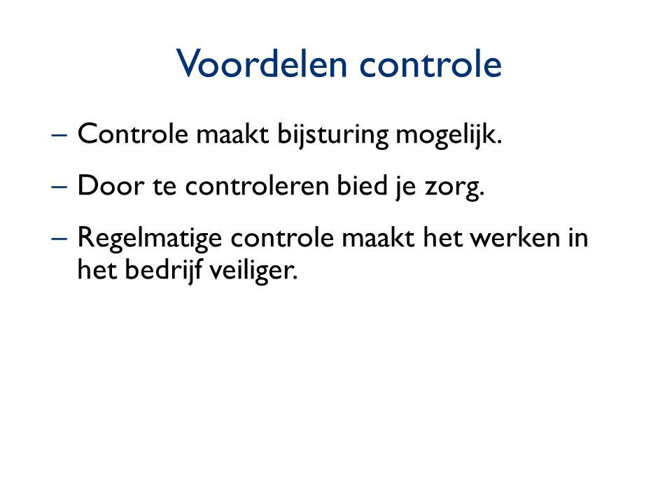 Voordelen controle Controle maakt bijsturing mogelijk.