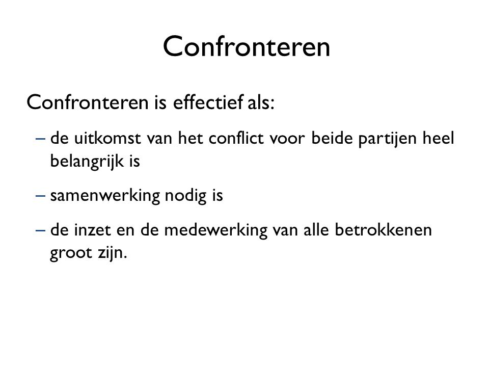 Confronteren Confronteren is effectief als: