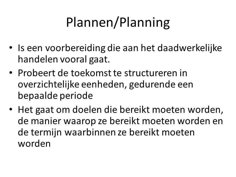 Plannen/Planning Is een voorbereiding die aan het daadwerkelijke handelen vooral gaat.