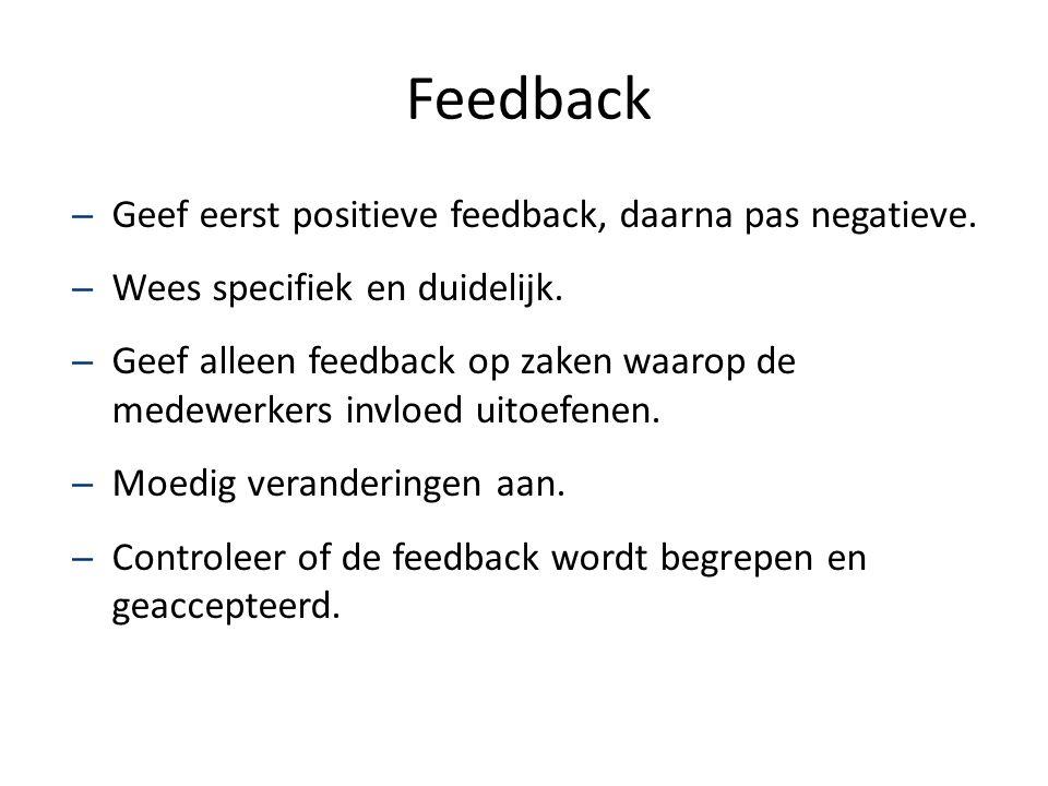 Feedback Geef eerst positieve feedback, daarna pas negatieve.