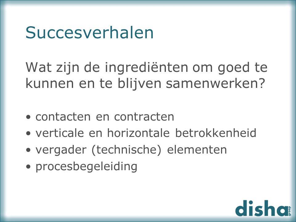 Succesverhalen Wat zijn de ingrediënten om goed te kunnen en te blijven samenwerken contacten en contracten.