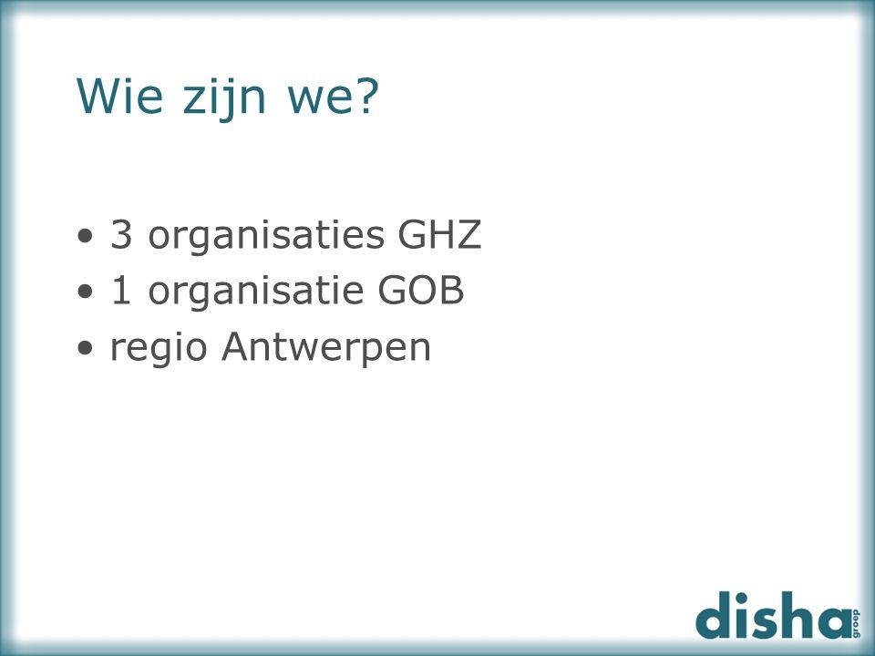 3 organisaties GHZ 1 organisatie GOB regio Antwerpen