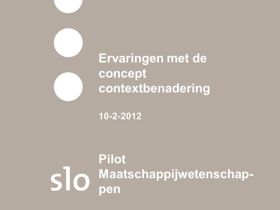 Ervaringen met de concept contextbenadering 10-2-2012 Pilot Maatschappijwetenschap-pen