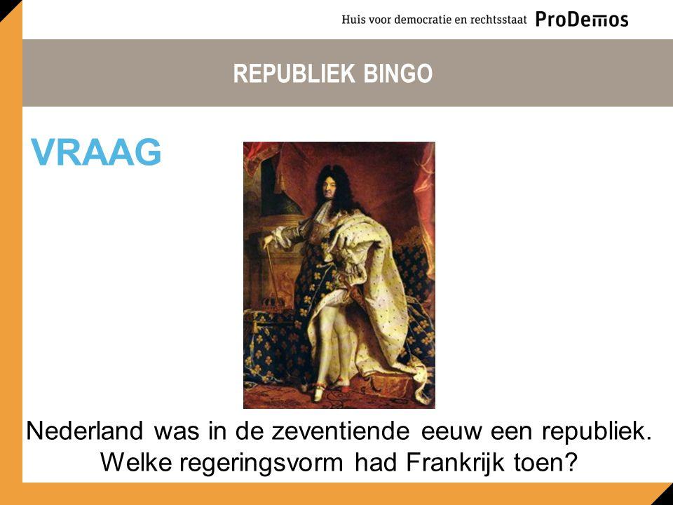 REPUBLIEK BINGO VRAAG. Nederland was in de zeventiende eeuw een republiek.