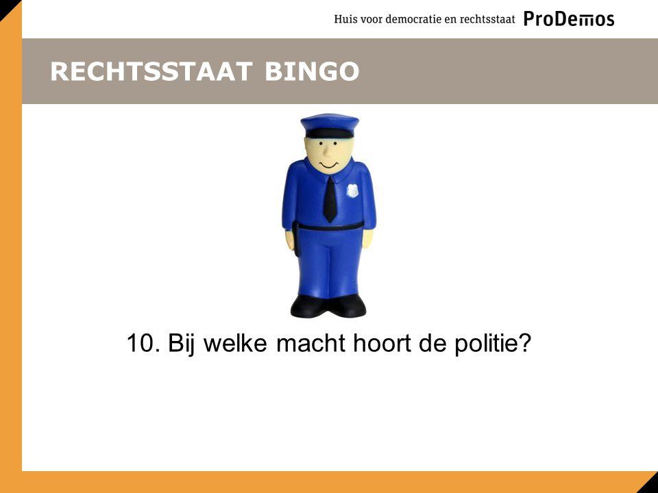 10. Bij welke macht hoort de politie