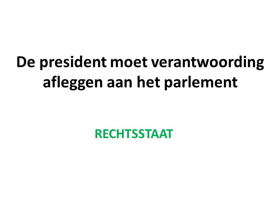 De president moet verantwoording afleggen aan het parlement