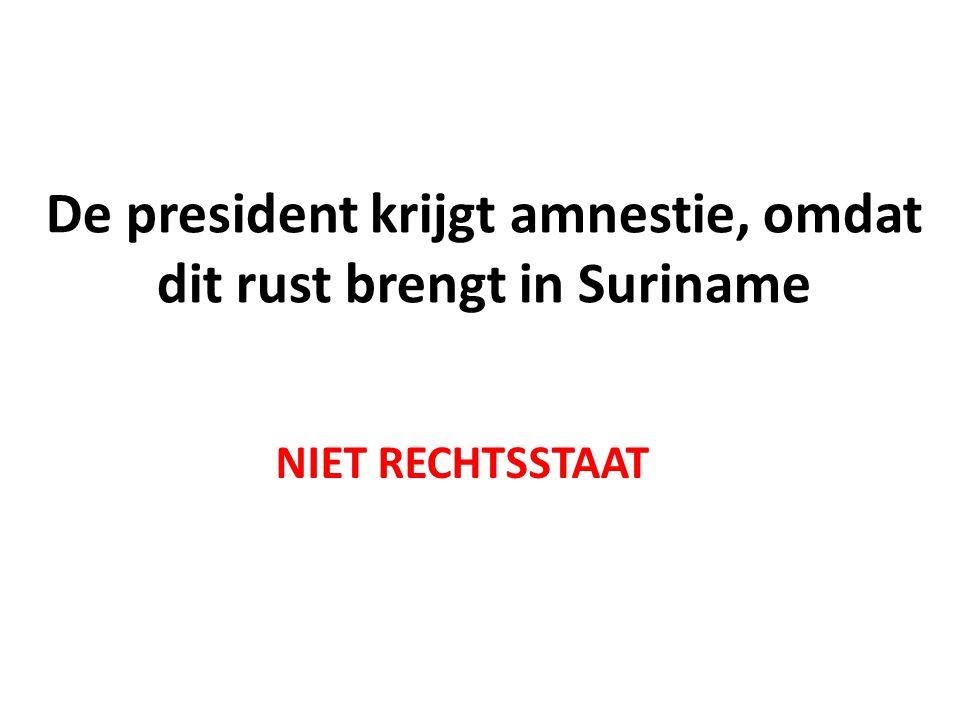 De president krijgt amnestie, omdat dit rust brengt in Suriname