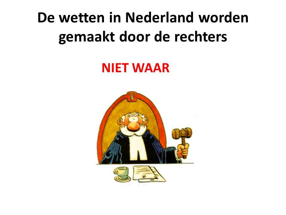 De wetten in Nederland worden gemaakt door de rechters