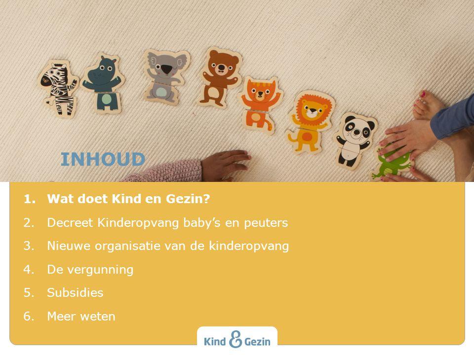 INHOUD Wat doet Kind en Gezin Decreet Kinderopvang baby's en peuters