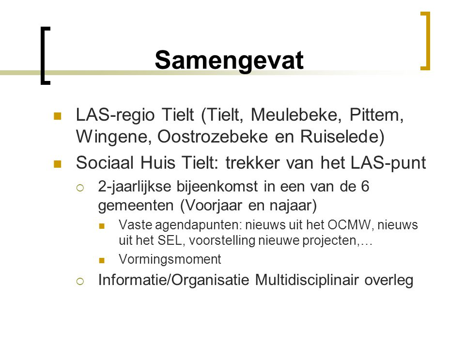 Samengevat LAS-regio Tielt (Tielt, Meulebeke, Pittem, Wingene, Oostrozebeke en Ruiselede) Sociaal Huis Tielt: trekker van het LAS-punt.