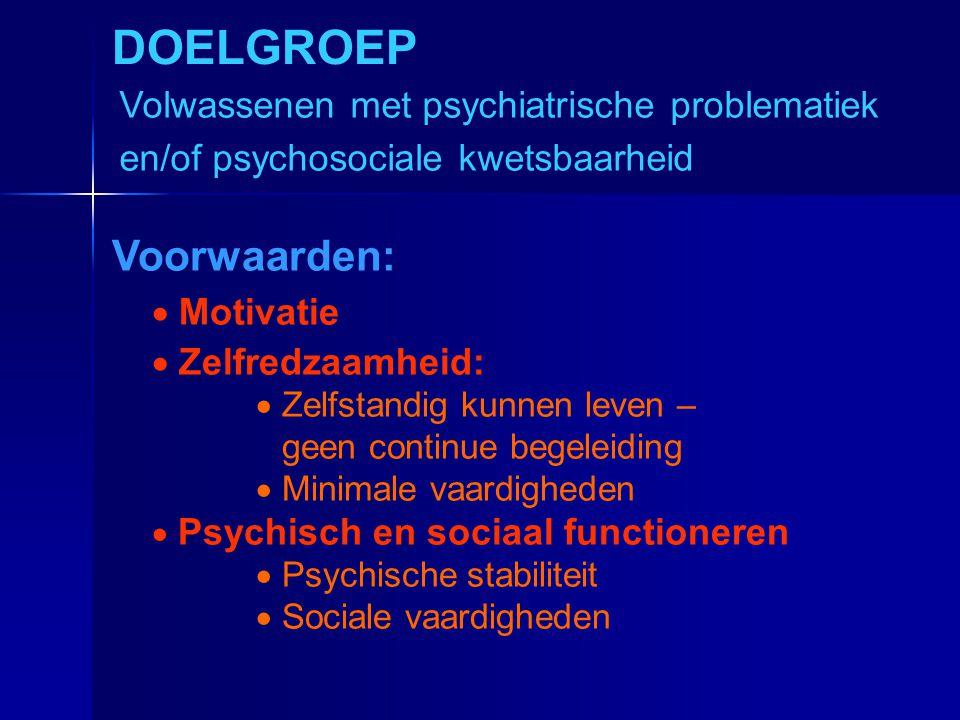 DOELGROEP Voorwaarden: Volwassenen met psychiatrische problematiek
