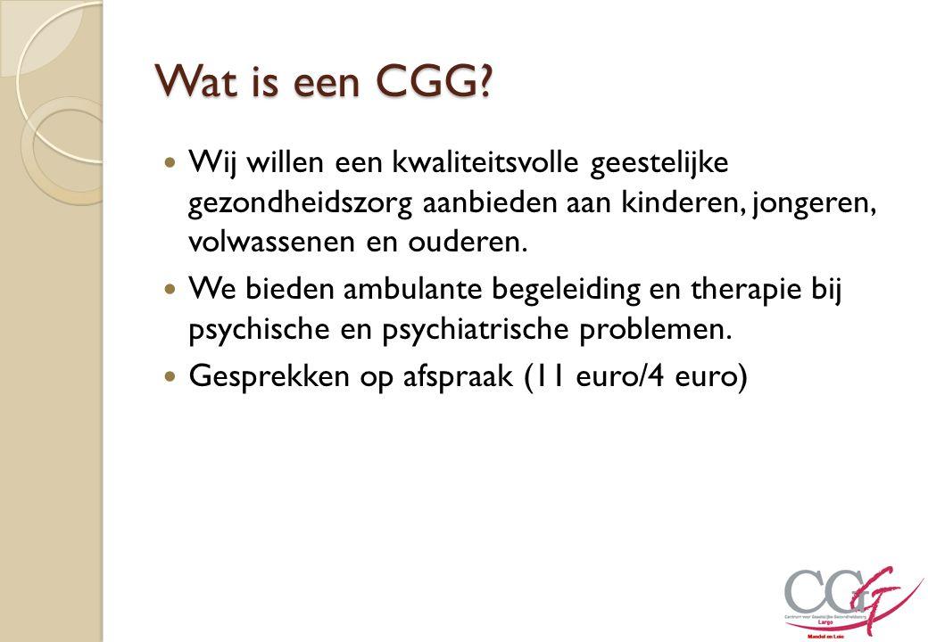 Wat is een CGG Wij willen een kwaliteitsvolle geestelijke gezondheidszorg aanbieden aan kinderen, jongeren, volwassenen en ouderen.