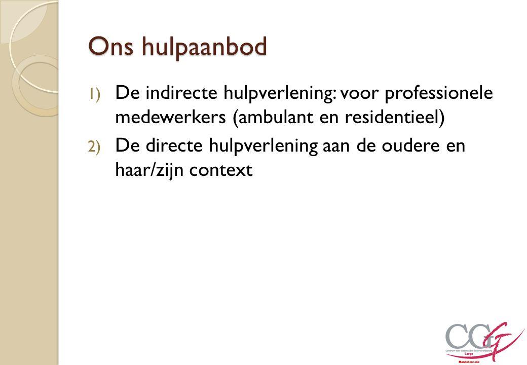 Ons hulpaanbod De indirecte hulpverlening: voor professionele medewerkers (ambulant en residentieel)