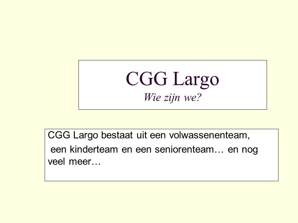 CGG Largo Wie zijn we CGG Largo bestaat uit een volwassenenteam,